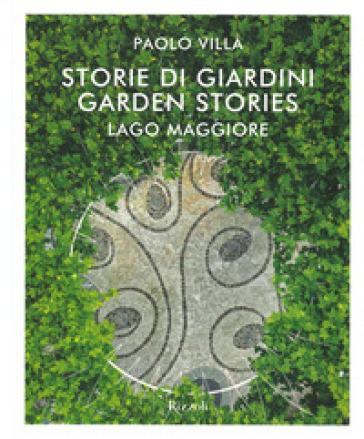 Storie di giardini. Lago Maggiore. Ediz. italiana e inglese - Paolo Villa | Thecosgala.com