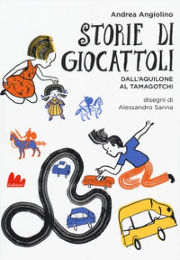 Storie di giocattoli. Dall'aquilone al tamagotchi - Andrea Angiolino pdf epub