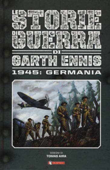 Storie di guerra. 5: 1945: Germania - Garth Ennis  