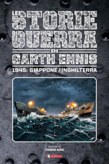 Storie di guerra. 6: 1945: Giappone/Inghilterra - Garth Ennis | Kritjur.org