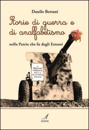 Storie di guerra e di analfabetismo nella patria che fu degli Estensi - Danilo Bertani | Kritjur.org