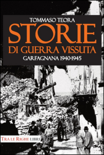 Storie di guerra vissuta. Garfagnana 1944-1945 - Tommaso Teora pdf epub