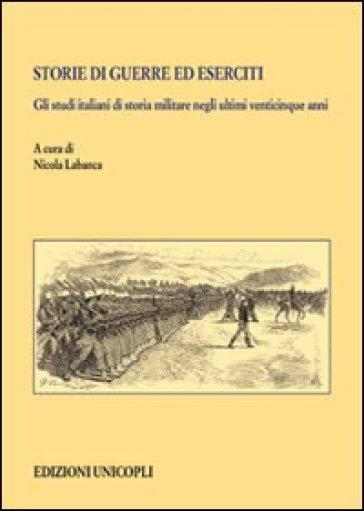 Storie di guerre ed eserciti. Gli studi italiani di storia militare negli ultimi venticinque anni - N. Labanca | Kritjur.org