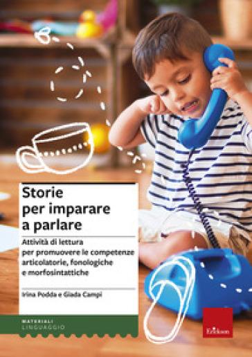Storie per imparare a parlare. Attività di lettura per promuovere le competenze articolatorie, fonologiche e morfosintattiche - Irina Podda |