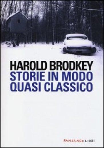 Storie in modo quasi classico - Harold Brodkey | Kritjur.org