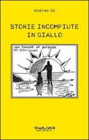 Storie incompiute in giallo - Di Andrea |
