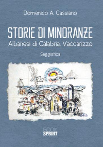 Storie di minoranze. Albanesi di Calabria. Vaccarizzo - Domenico Antonio Cassiano | Kritjur.org