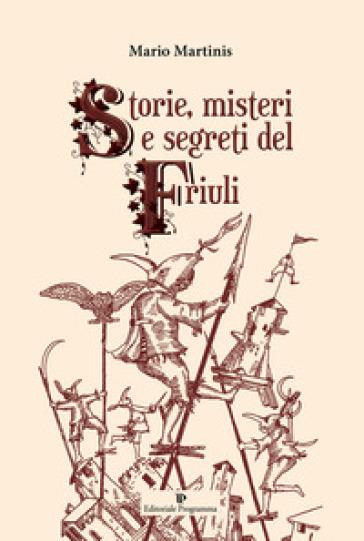 Storie, misteri e segreti del Friuli - Mario Martinis pdf epub