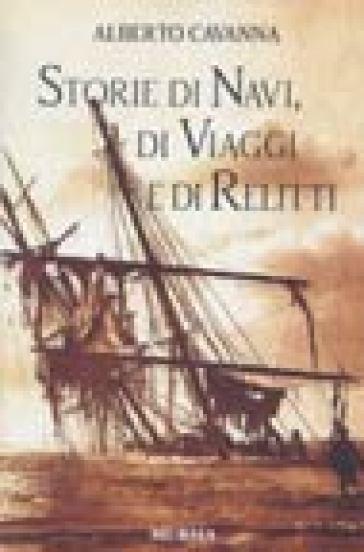 Storie di navi, di viaggi e di relitti - Alberto Cavanna pdf epub