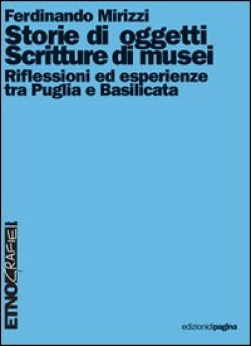 Storie di oggetti. Scritture di musei. Riflessioni ed esperienze tra Puglia e Basilicata - Ferdinando Mirizzi |