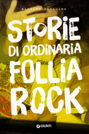 Storie di ordinaria follia rock - Massimo Padalino pdf epub
