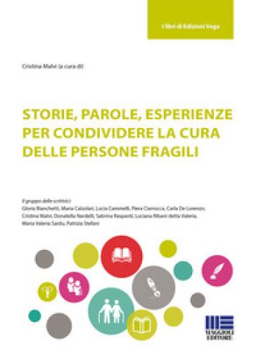Storie, parole, esperienze per condividere la cura delle persone fragili - C. Malvi |