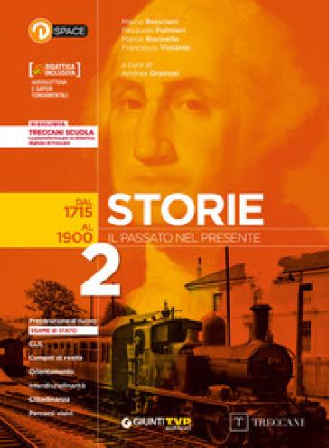 Storie. Il passato nel presente. Per le Scuole superiori. Con e-book. Con espansione online. 2: Dal 1715 al 1900 - A. Graziosi | Thecosgala.com