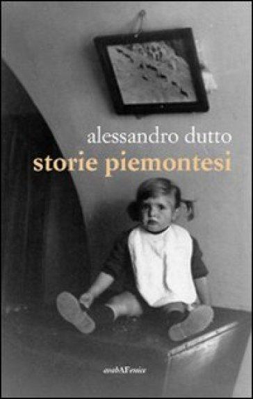 Storie piemontesi - Alessandro Dutto |