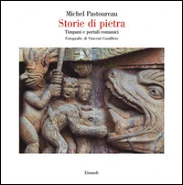 Storie di pietra. Timpani e portali romanici - Michel Pastoureau |
