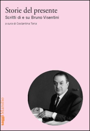 Storie del presente. Scritti di e su Bruno Visentini - C. Toria  