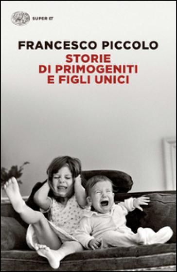 Storie di primogeniti e figli unici - Francesco Piccolo | Kritjur.org