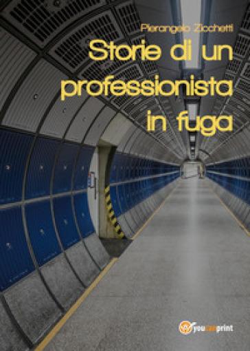 Storie di un professionista in fuga - Pierangelo Zicchetti |