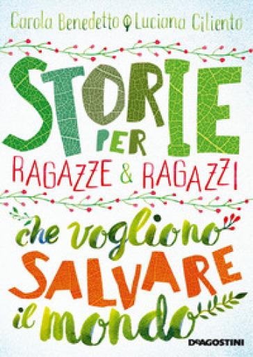 Storie per ragazze e ragazzi che vogliono salvare il mondo - Carola Benedetto pdf epub