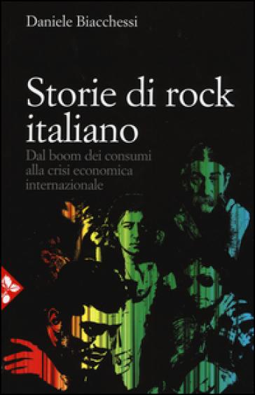 Storie di rock italiano. Dal boom dei consumi alla crisi economica internazionale - Daniele Biacchessi |