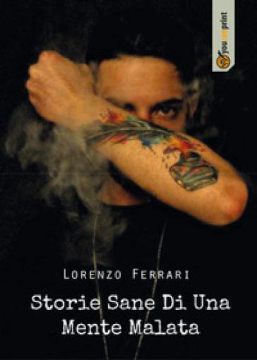 Storie sane di una mente malata - Lorenzo Ferrari |