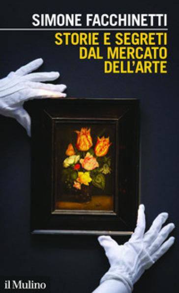 Storie e segreti dal mercato dell'arte - Simone Facchinetti |