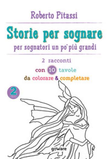 Storie per sognare. Per sognatori un po' più grandi. 2: 2 racconti con 10 tavole da colorare & completare - Roberto Pitassi |