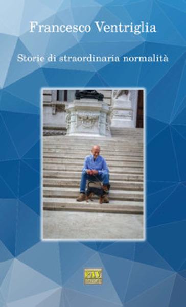 Storie di straordinaria normalità - Francesco Ventriglia |