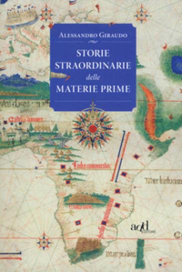 Storie straordinarie delle materie prime - Alessandro Giraudo |