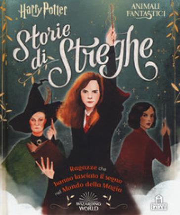 Storie di streghe. Ragazze che hanno lasciato il segno nel mondo della magia - Laurie Calkhoven |