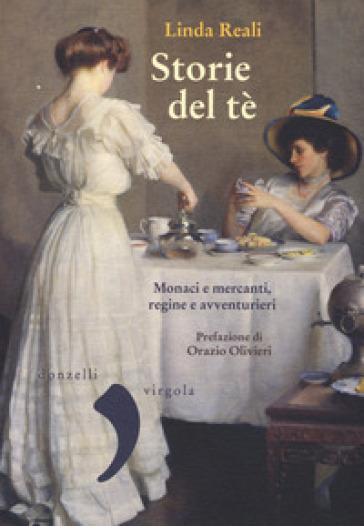 Storie del té. Monaci e mercanti, regine e avventurieri - Linda Reali | Thecosgala.com