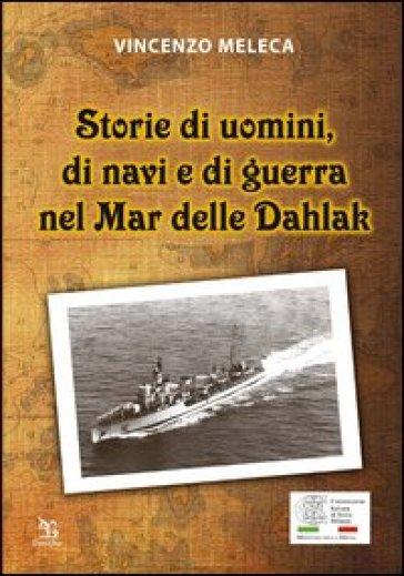 Storie di uomini, di navi e di guerra nel Mar delle Dahlak - Vincenzo Meleca |