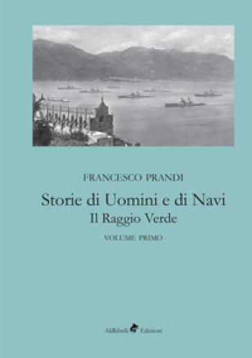 Storie di uomini e di navi. Il raggio verde. 1. - Francesco Prandi |