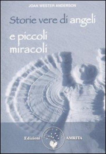 Storie vere di angeli e piccoli miracoli - Joan Wester Anderson  
