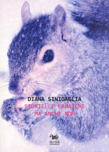 Storielle ebraiche ma anche non - Diana Sinigaglia |