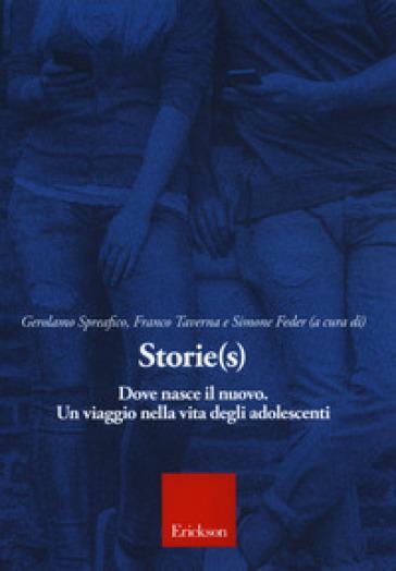 Storie(s). Dove nasce il nuovo. Un viaggio nella vita degli adolescenti - G. Spreafico |