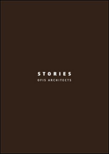 Stories. OFIS architects. Ediz. italiana e inglese - A. Bergamin |