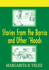 Stories from the Barrio and Other  Hoods