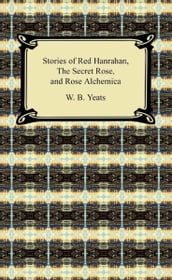 Stories of Red Hanrahan, The Secret Rose, and Rosa Alchemica