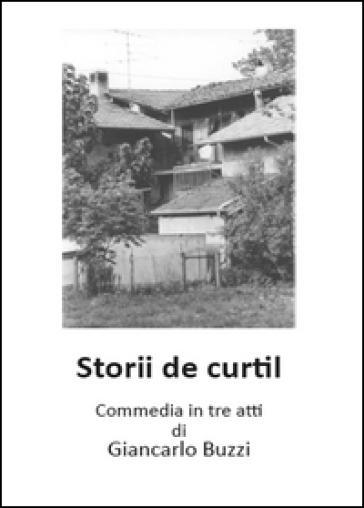 Storii de Curtil. Commedia in tre atti - Giancarlo Buzzi |