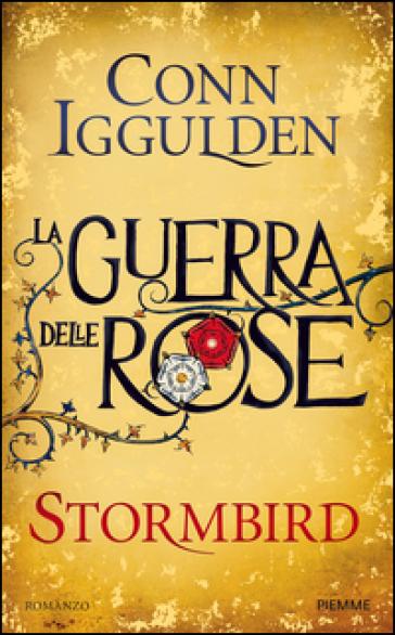 Stormbird. La guerra delle Rose. 1. - Conn Iggulden  