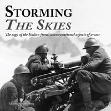 Storming the skies. The saga of the Italian front: unconventional aspects of a war. Catalogo della mostra (Londra, 2018). Ediz. italiana e inglese - L. Carugi  