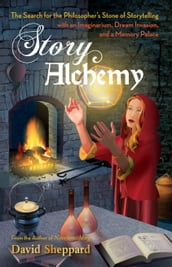 Story Alchemy: The Search for the Philosopher s Stone of Storytelling