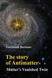 Story Of Antimatter, The: Matter s Vanished Twin
