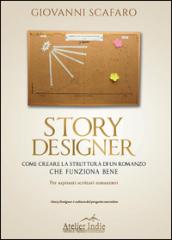Story designer. Come creare la struttura di un romanzo che funziona bene - Giovanni Scafaro
