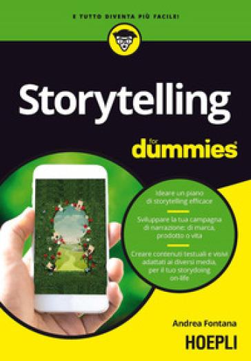 Storytelling for dummies. Ideare un piano di storytelling efficace. Sviluppare la tua campagna di narrazione: di marca, prodotto o vita. Creare contenuti testuali e visivi, adattati ai diversi media, per il tuo storydoing on-life - Andrea Fontana | Ericsfund.org