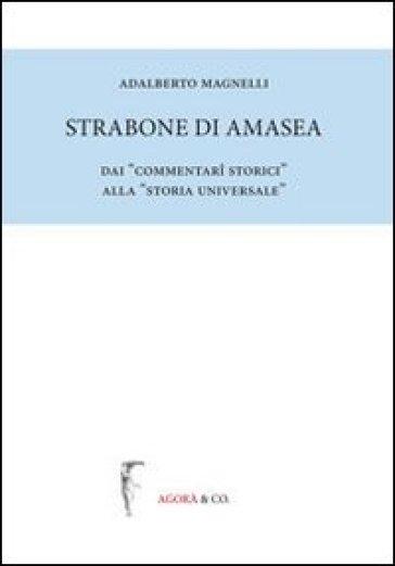 Strabone di Amasea. Dai «commentari storici» alla «storia universale» - Adalberto Magnelli |