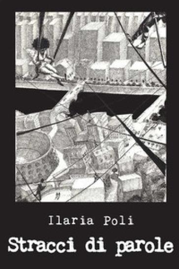 Stracci di parole - Ilaria Poli |