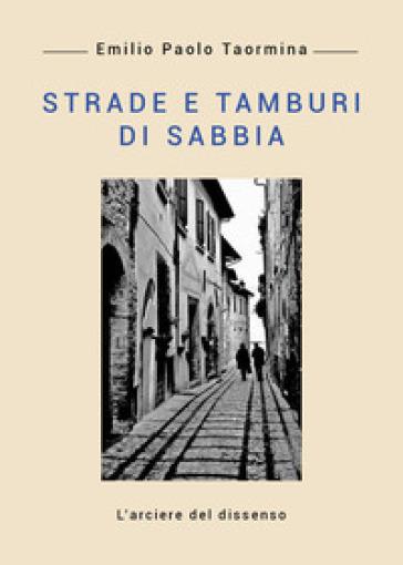 Strade e tamburi di sabbia - Emilio Paolo Taormina |