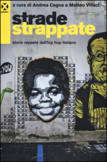 Strade strappate. Storia rappata dell'hip hop italiano - A. Cegna | Thecosgala.com